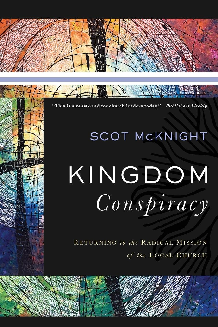 Kingdom Conspiracy: Returning to the Radical Mission of the Local Church by Scot McKnight