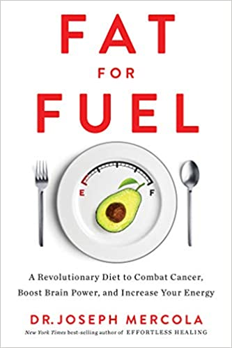 Fat for Fuel: A Revolutionary Diet to Combat Cancer, Boost Brain Power, and Increase Your Energy by Dr. Joseph Mercola
