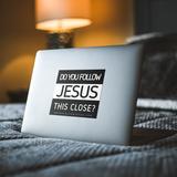 Do You Follow Jesus This Close? – Square Bumper Sticker